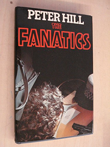 The Fanatics By Peter Hill