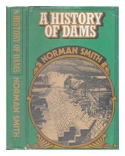 History of Dams By Norman Smith