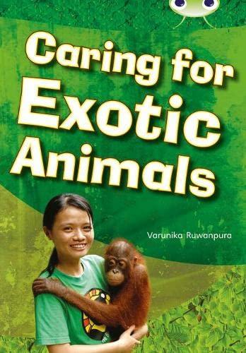 Bug Club NF White A/2A Caring for Exotic Animals By Varunika Ruwanpura