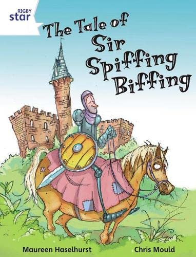 Rigby Star Independent White Reader 3 The Tale of Sir Spiffing Biffing By Maureen Haselhurst