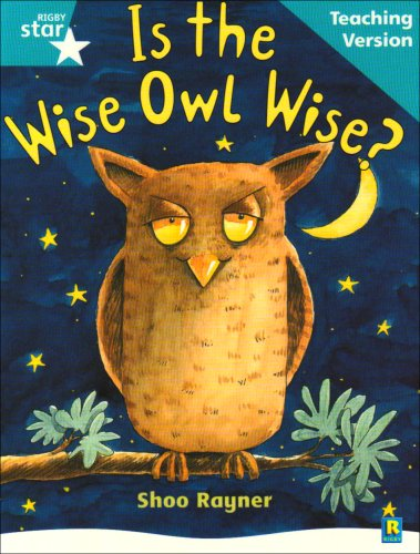 Rigby Star Guided Reading Turquoise Level: Is the wise owl wise? Teaching Version