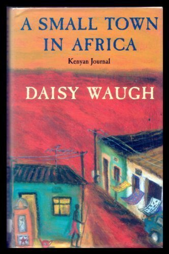 A Small Town in Africa By Daisy Waugh