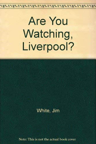 Are You Watching, Liverpool? By Jim White