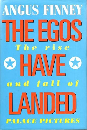 The Egos Have Landed: Rise and Fall of Palace Pictures By Angus Finney