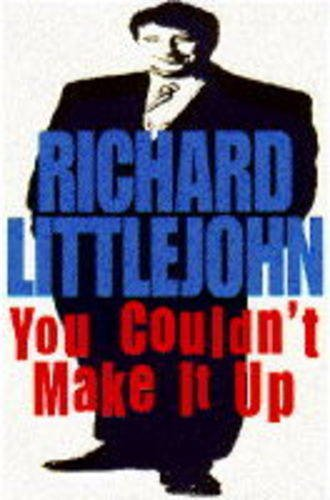 You Couldn't Make it Up By Richard Littlejohn