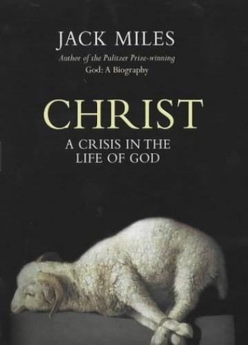 Christ: A Biography of God as Man by Jack Miles