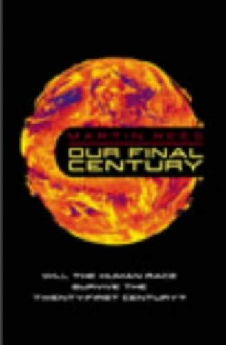 Our Final Century?: Will the Human Race Survive the Twenty-first Century? by Martin Rees