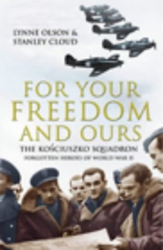 For Your Freedom and Ours: The Kosciuszko Squadron - Forgotten Heroes of World War II by Lynne Olson