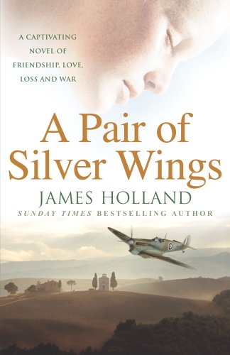 A Pair of Silver Wings, A By James Holland