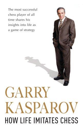 How Life Imitates Chess By Garry Kasparov