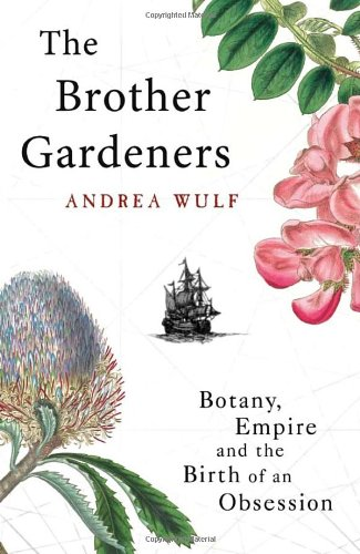 Brother Gardeners, The Botany, Empire and the Birth of an Obsessi By Andrea Wulf