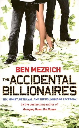 The Accidental Billionaires: Sex, Money, Betrayal and the Founding of Facebook By Ben Mezrich