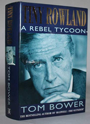 Tiny Rowland: A Rebel Tycoon by Tom Bower
