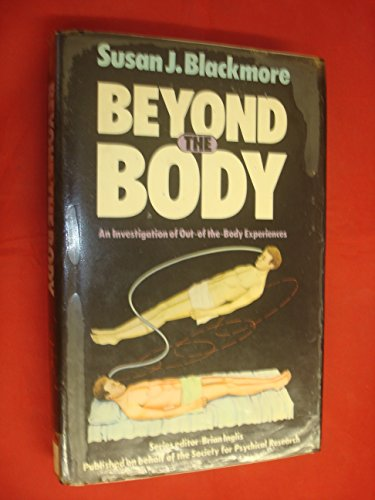 Beyond the body: An investigation of out-of-the-body experiences By Susan J Blackmore