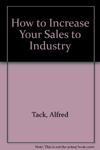 How to Increase Your Sales to Industry By Alfred Tack