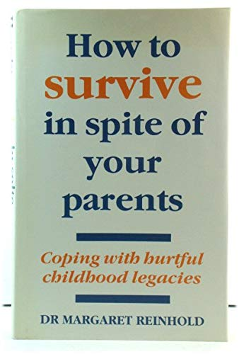 How to Survive in Spite of Your Parents By Margaret Reinhold