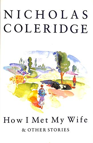 How I Met My Wife and Other Stories By Nicholas Coleridge