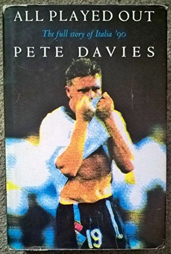 All Played Out: Full Story of Italia '90 by Pete Davies
