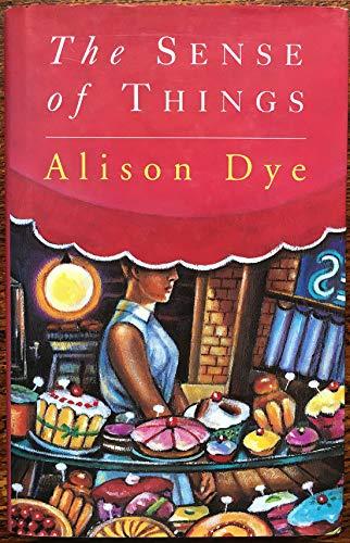 The Sense of Things By Alison Dye