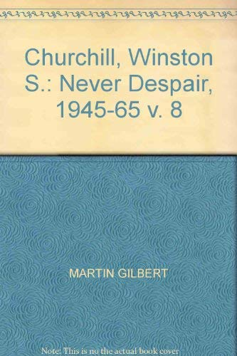 Churchill, Winston S.: Never Despair, 1945-65 v. 8 By Martin Gilbert