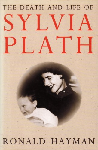 The Death and Life of Sylvia Plath By Ronald Hayman