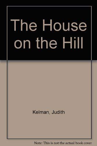 The House on the Hill By Judith Kelman