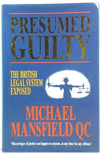 Presumed Guilty: British Legal System Exposed By Michael Mansfield