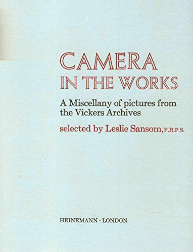 Camera in the works: A miscellany of pictures from the Vickers archives By Leslie Sansom
