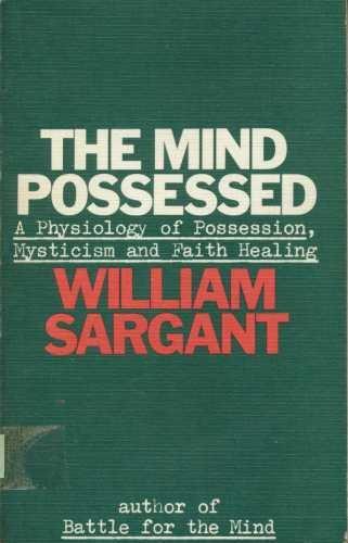 Mind Possessed By William Sargant