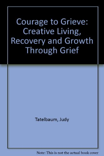 Courage to Grieve By Judy Tatelbaum
