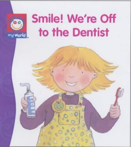 Smile! We're Going to the Dentist By Laura Dollin