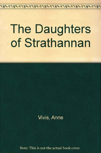 The Daughters of Strathannan By Anne Vivis