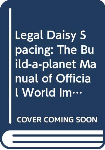 Legal Daisy Spacing: The Build-a-planet Manual of Official World Improvements By Christopher Winn