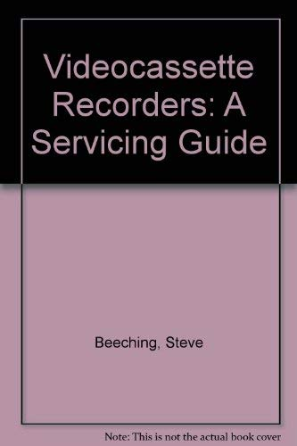 Videocassette Recorders: A Servicing Guide By Steve Beeching