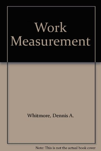 Work Measurement By Dennis A. Whitmore