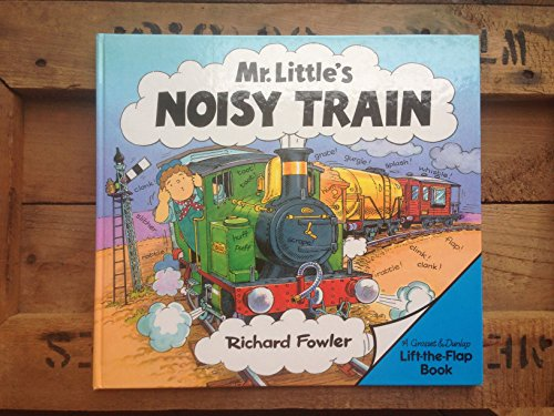 Mr. Little's Noisy Train (Lift-the-flap Book) by Richard Fowler