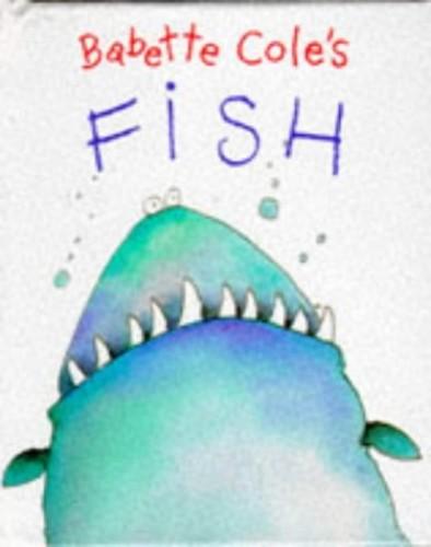 Babette Cole's Fish By Babette Cole
