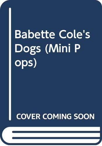 Babette Cole's Dogs (Mini Pops) by Babette Cole