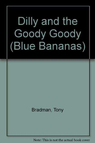 Dilly and the Goody Goody (Blue Bananas) By Tony Bradman