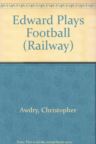 Edward Plays Football By Christopher Awdry