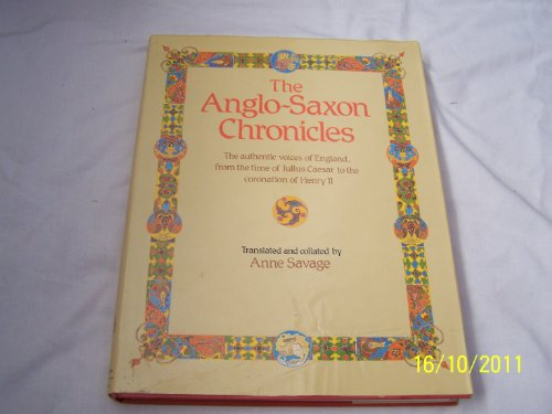The Anglo-Saxon Chronicles By Anne. (Translated and collated by). Savage