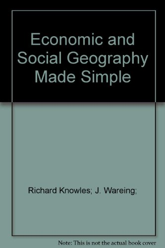 Economic and Social Geography By Professor Richard Knowles