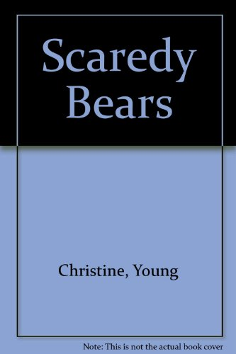 Scaredy Bears By Young Christine