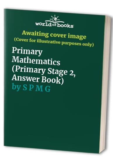 Primary Mathematics (Primary Stage 2, Answer Book) By S P M G