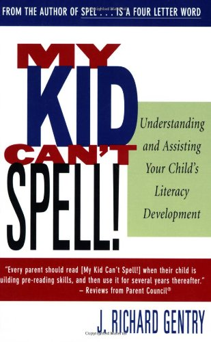 My Kid Can't Spell! By J.Richard Gentry