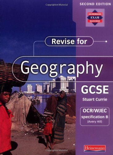 Revise for Geography GCSE: OCR/WJEC specification B (Avery Hill), By Edited by Stuart Currie