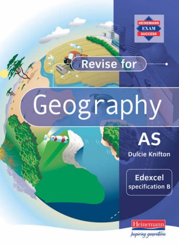 Revise AS Level Geography for Edexcel specification B By Dulcie Knifton