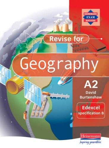 Revise A2 Level Geography for Edexcel specification B By David Burtenshaw