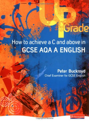 Upgrade How to Achieve a C and Above in GCSE AQA A English by Peter Buckroyd