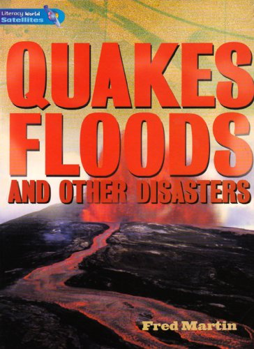 Literacy World Satellites Non Fic Stage 4 Quakes, Floods and other Disasters By Fred Martin
